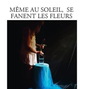 MEME AU SOLEIL, SE FANENT LES FLEURS