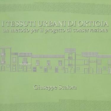 2003 - I tessuti urbani di Ortigia. un metodo per il progetto di conservazione