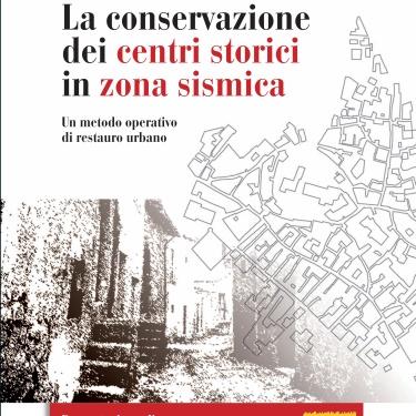 2010 - La Conservazione dei centri storici in zona sismica. Un metodo operativo di restauro urbano